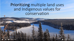 Prioritizing multiple land uses and Indigenous values for conservation